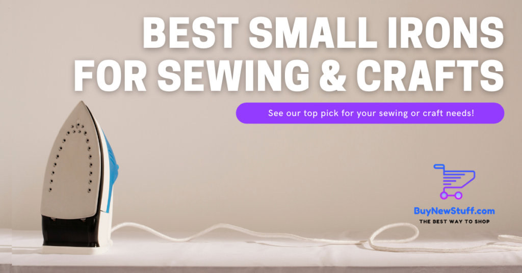 Best Small Irons for Sewing and Crafts